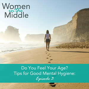 Do You Feel Your Age? – Tips for Good Mental Hygiene