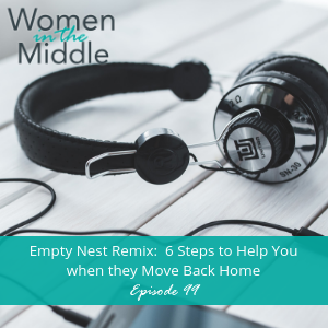 0bb3cf34 EP #99: Empty Nest Remix: 6 Steps to Help You when they Move Back Home