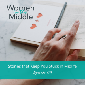 Midlife Stories that Keep you Feeling Stuck.
