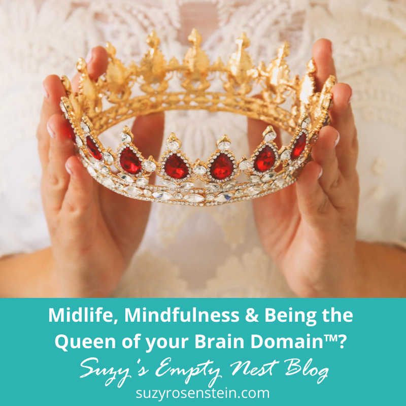 Midlife, Mindfulness, Queen of your Brain Domain